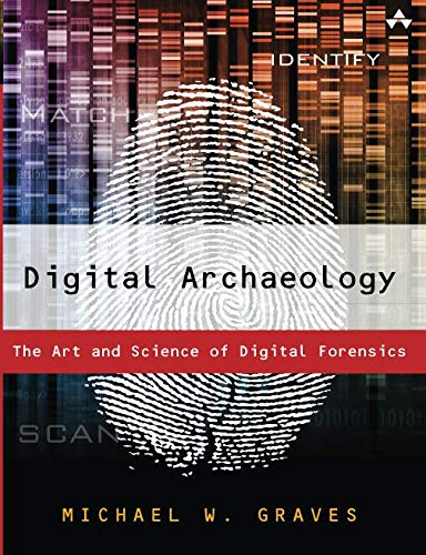 Digital Archaeology: The Art and Science of Digital Forensics por Michael W Graves