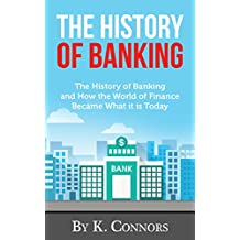 The History of Banking: The History of Banking and How the World of Finance Became What it is Today (English Edition)