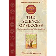 The Science of Success: The Secret to Getting What You Want by Wallace D. Wattles (2007-07-01)