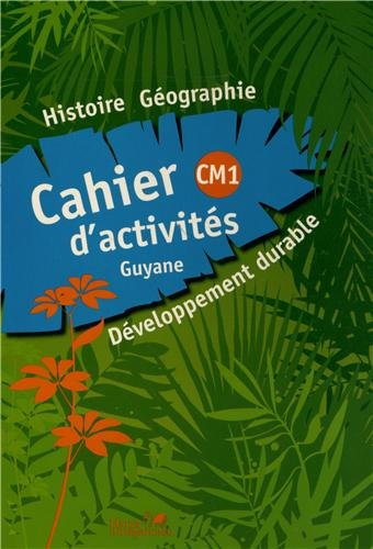 Histoire Gographie Dveloppement durable CM1 : Cahier d'activits Guyane