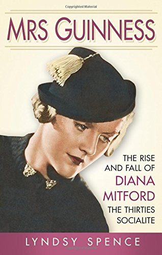Mrs Guinness: The Rise and Fall of Diana Mitford, the Thirties Socialite