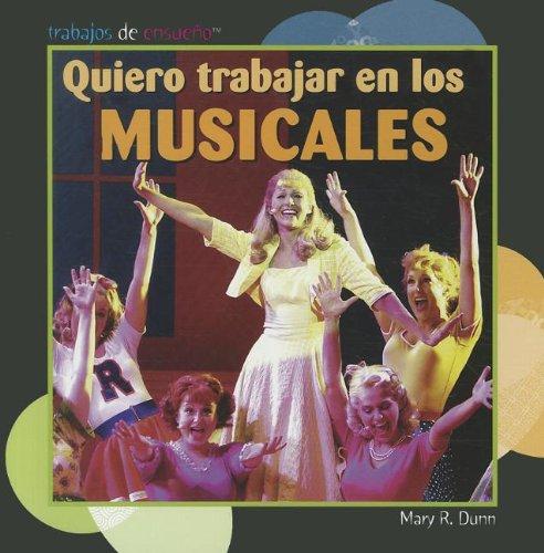 Quiero trabajar en los musicales/ I Want to Be in Musicals (Trabajos de ensueno/ Dream Jobs) por Mary R. Dunn