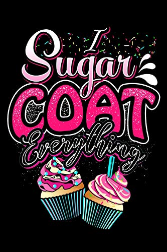 I Sugar Coat Everything: Lined Journal Notebook