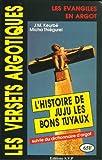 Les versets argotiques : Les Evangiles en argot : L'histoire de Juju les bons tuyaux suivie du dictionnaire d'argot...
