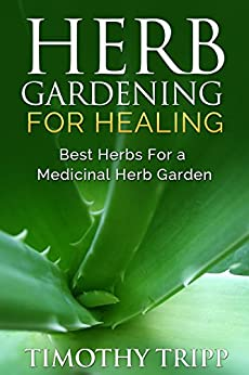 Herb Gardening For Healing: Best Herbs For a Medicinal Herb Garden by [Tripp, Timothy]
