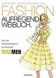 FASHION - aufregend weiblich: Von der Kostümdesignerin der Kultserie MAD MEN