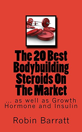 The 20 Best Bodybuilding Steroids On The Market: as well as Growth Hormone and Insulin (English Edition) por Robin Barratt