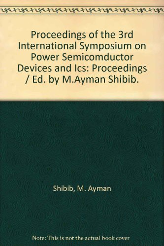 Proceedings of the 3rd International Symposium on Power Semiconductor Devices and Ics: Proceedings/Ed. by M.Ayman Shibib. - Semiconductor Devices Power