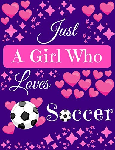 Just A Girl Who Loves Soccer: Soccer Composition Notebook ~ Blank Journal, 8.5