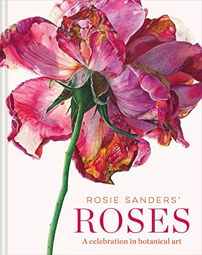 Rosie Sanders' Roses: A celebration in botanical art (English Edition)