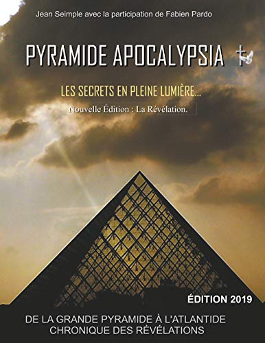 Pyramide Apocalypsia, nouvelle édition: Les Secrets en Pleine Lumière