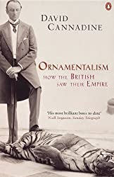 Ornamentalism: How the British Saw Their Empire