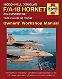 McDonnell Douglas F/A-18 Hornet and Super Hornet: An insight into the design, construction and operation of the US Navy's supersonic, all-weather multi-role combat jet (Owners' Workshop Manual)