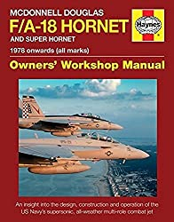 McDonnell Douglas F/A-18 Hornet and Super Hornet: An Insight Into the Design, Construction and Operation of the US Navy's Supersonic, All-Weather ... ... Manual) (Haynes Owners' Workshop Manual)