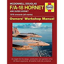 Mcdonnell Douglas F/A-18 Hornet And Super Hornet: 1978 Onwards (All Marks) (Haynes Owners' Workshop Manual)