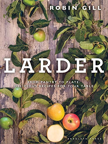 Larder: From Pantry to Plate: Delicious Recipes for Your Table par Robin Gill