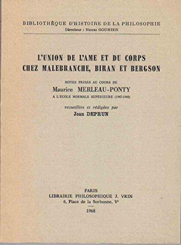 L' Union de l' Ame et du Corps chez Malebranche, Biran et Bergson. Notes prises au cours de Maurice Merleau-Ponty à l' école normale supérieure (1947-1948), recueillies et rédigées par Jean Deprun. par DEPRUN Jean