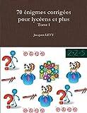 Cover of: 70 énigmes corrigées pour lycéens et plus - tome 1   Jacques Lévy