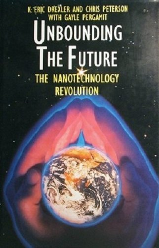 Unbounding the Future: Nanotechnology Revolution by K. Eric Drexler (1992-04-27)