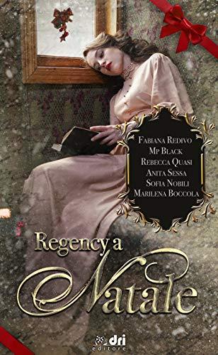 Regency a Natale: Sei autrici. Sei racconti Regency. Il natale. Tutto in beneficenza. (DriEditore Regency)