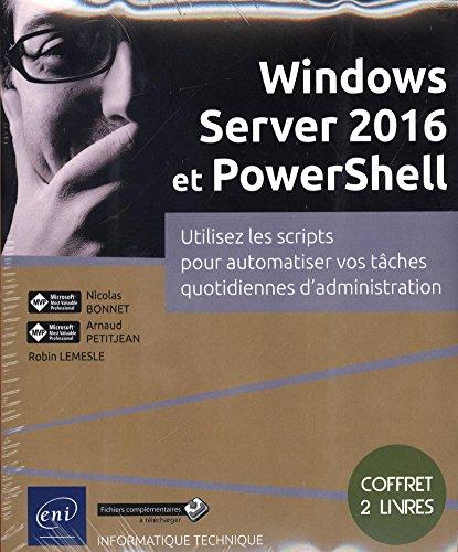 Windows Server 2016 et PowerShell - Coffret de 2 livres : Utilisez les scripts pour automatiser vos tâches quotidiennes d'administration par Arnaud PETITJEAN