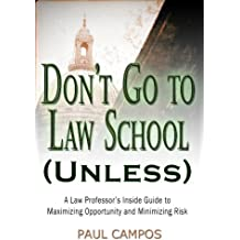 Don't Go To Law School (Unless): A Law Professor's Inside Guide to Maximizing Opportunity and Minimizing Risk (English Edition)