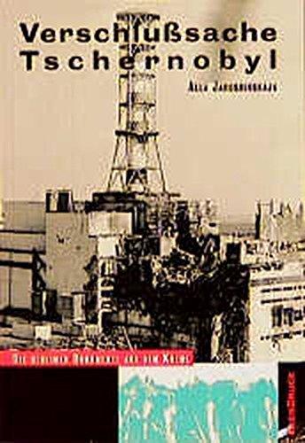 Verschlusssache Tschernobyl: Die geheimen Dokumente aus dem Kreml