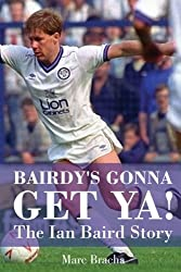 Bairdy's Gonna Get Ya!: The Ian Baird Story
