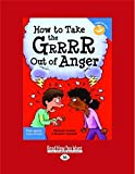 How to Take the Grrrr Out of Anger: Revised & Updated Edition