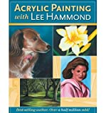 Acrylic Painting with Lee Hammond[ ACRYLIC PAINTING WITH LEE HAMMOND ] by Hammond, Lee (Author ) on Jul-01-2006 Paperback