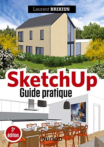 SketchUp - Guide pratique - 3e éd. par Laurent Brixius