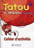 Tatou Le Matou: Niveau 1 Cahier D'Activites (French Edition) by Muriel Piquet (2014-12-01)