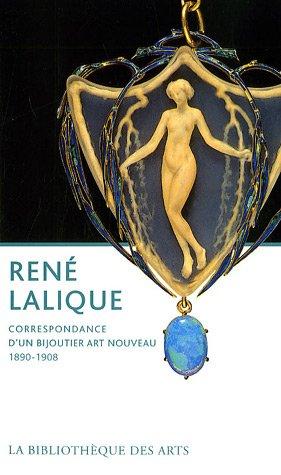 René Lalique : Correspondance d'un bijoutier Art nouveau 1890-1908