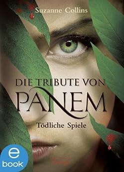 Tödliche Spiele (Die Tribute von Panem, Band 1) von [Collins, Suzanne]
