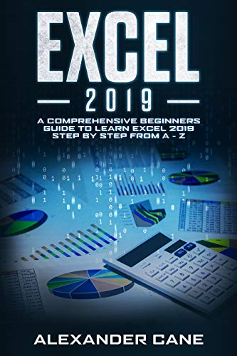EXCEL 2019: A Comprehensive Beginners Guide to Learn Excel 2019 Step by Step from A - Z (English Edition) (Kindle-desktop-software)