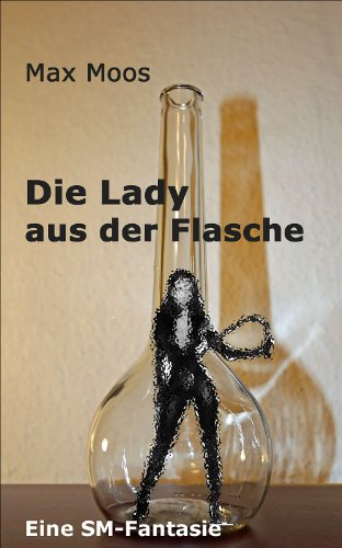 Die Lady aus der Flasche: Eine SM-Fantasie Lady-flasche