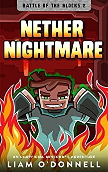 Nether Nightmare: An Unofficial Minecraft Adventure for Children ages 8 - 14 (Battle of the Blocks Book 2) by [O'Donnell, Liam]