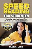 Speed Reading fuer Studenten: Schneller lesen und begreifen: die Turbotechnik zur besseren Note (Erfolgreich lernen fürs Studium, Lesetechniken, Lerntipps, Lerntechniken zur Bestnote)