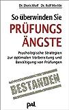 So überwinden Sie Prüfungsängste: Psychologische Strategien zur optimalen Vorbereitung und Bewältigung von Prüfungen - Doris Wolf