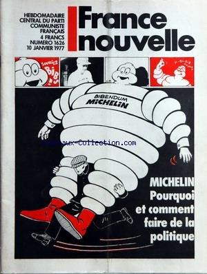 FRANCE NOUVELLE [No 1626] du 10/01/1977 - MICHELIN - POURQUOI ET COMMENT FAIRE DE LA POLITIQUE - REGARDS POUR 77 PAR LAURENT - ELECTIONS MUNICIPALES - LETTRE OUVERTE A UN HOMME DE LA POLITIQUE PAR Y. QUILES - L'ECONOMIE ET LA POLITIQUE AU CONCRET PAR VINCENT - FEMMES - QUELS PROBLEMES PARTICULIERS - COMMENT RESISTER - GRECE - LE ROMANTISME ALLEMANDE - PREVOST - ARTS PLASTIQUES - ERROL GARNER - LA GUERRE DU PETROLE PAR M. GOLDRING BIBENDUM