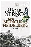 Der Medicus von Heidelberg: Roman - Wolf Serno