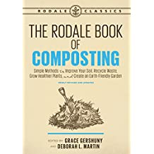 The Rodale Book of Composting, Newly Revised and Updated: Simple Methods to Improve Your Soil, Recycle Waste, Grow Healthier Plants, and Create an Earth-Friendly Garden