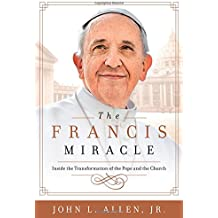 The Francis Miracle: Inside the Transformation of the Pope and the Church