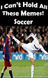 #8: I Can't Hold All These Memes! Soccer