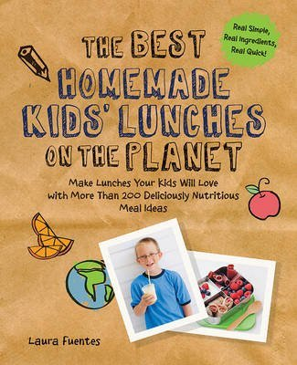 the-best-homemade-kids-lunches-on-the-planet-make-lunches-your-kids-will-love-with-more-than-200-del