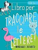 Libro per tracciare le lettere: Impariamo l'alfabeto: età 3+: Libro di attività di scrittura e vocaboli con gli animali per bambini in età prescolare e scolare (lettura e scrittura per età 3-5 anni)