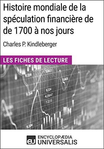 Histoire mondiale de la spculation financire de de 1700  nos jours de Charles P. Kindleberger: Les Fiches de Lecture d'Universalis