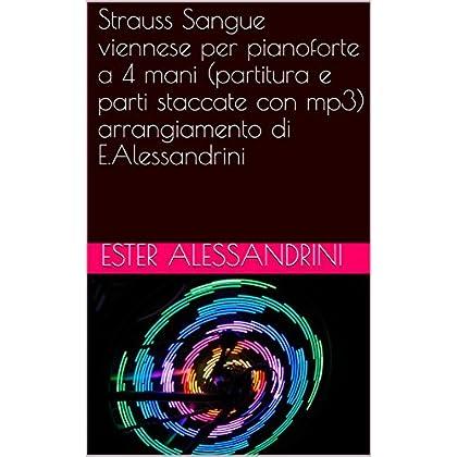 Strauss Sangue Viennese Per Pianoforte A 4 Mani (Partitura E Parti Staccate Con Mp3) Arrangiamento Di E.alessandrini