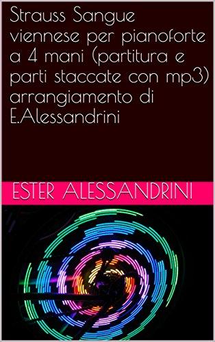 Strauss Sangue viennese per pianoforte a 4 mani (partitura e parti staccate con mp3) arrangiamento di E.Alessandrini (Italian Edition)
