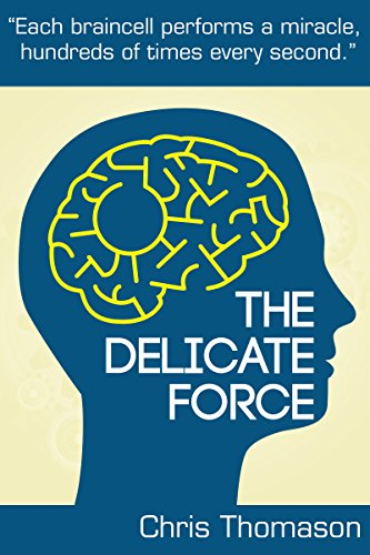 The Delicate Force: Each braincell performs a miracle, hundreds of times every second.